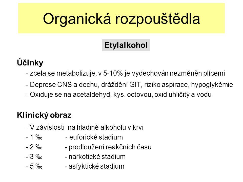Organická rozpouštědla Účinky - zcela se metabolizuje, v 5-10% je vydechován nezměněn plícemi - Deprese CNS a dechu, dráždění GIT, riziko aspirace, hypoglykémie - Oxiduje se na acetaldehyd, kys.