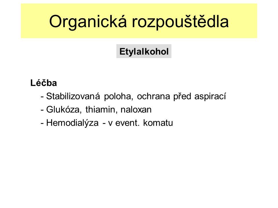Organická rozpouštědla Léčba - Stabilizovaná poloha, ochrana před aspirací - Glukóza, thiamin, naloxan - Hemodialýza - v event.