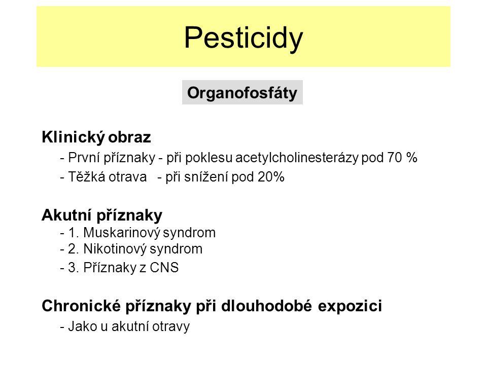 Pesticidy Klinický obraz - První příznaky - při poklesu acetylcholinesterázy pod 70 % - Těžká otrava - při snížení pod 20% Akutní příznaky - 1.