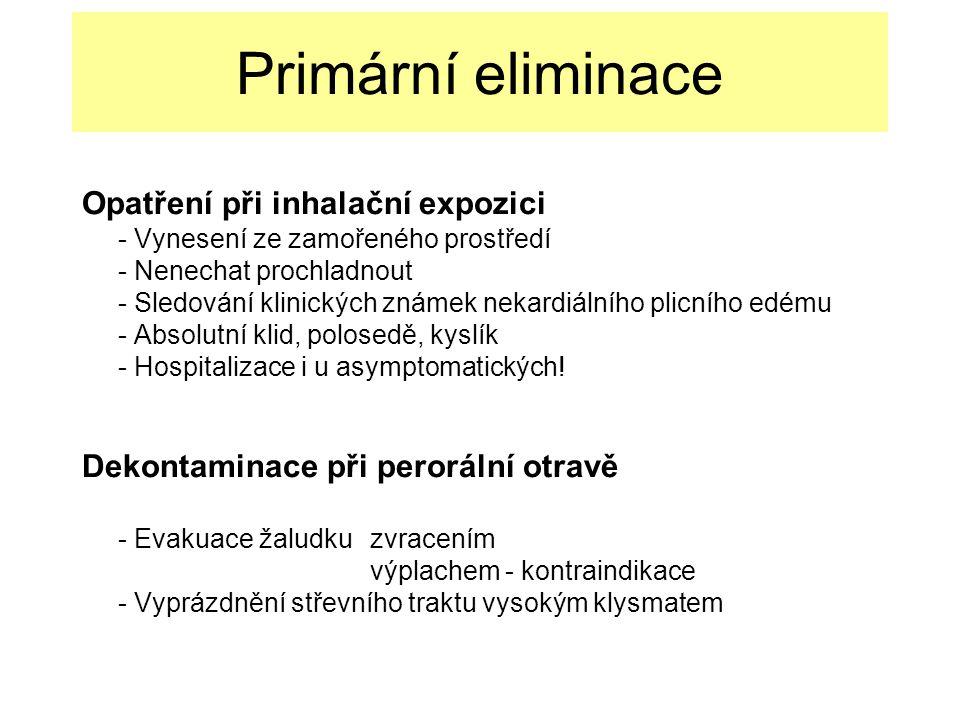 Primární eliminace Opatření při inhalační expozici - Vynesení ze zamořeného prostředí - Nenechat prochladnout - Sledování klinických známek nekardiálního plicního edému - Absolutní klid, polosedě, kyslík - Hospitalizace i u asymptomatických.