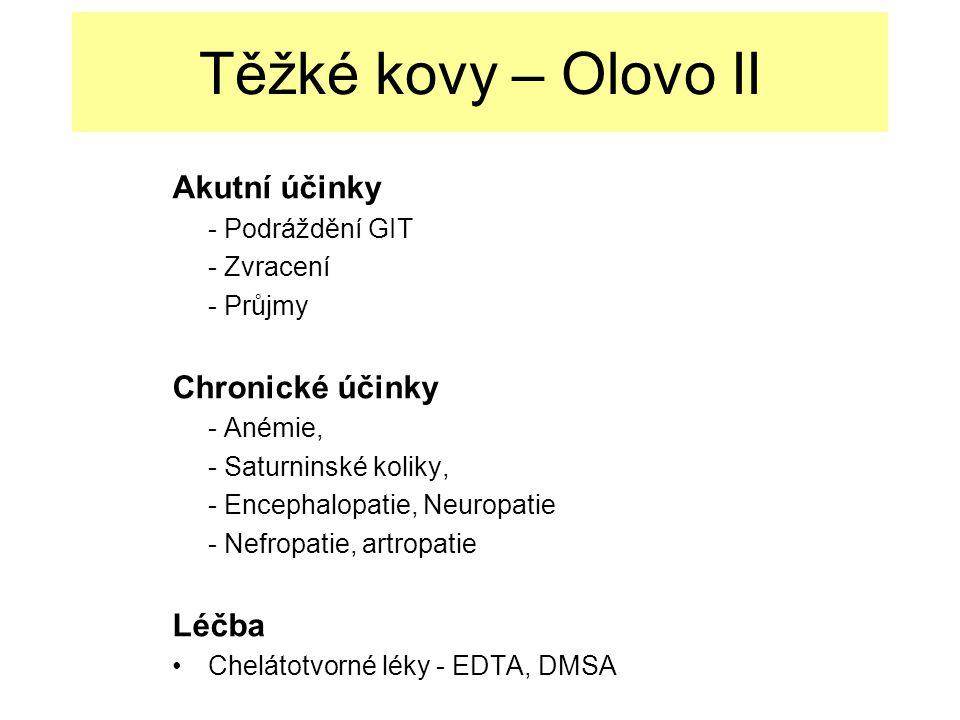 Těžké kovy – Olovo II Akutní účinky - Podráždění GIT - Zvracení - Průjmy Chronické účinky - Anémie, - Saturninské koliky, - Encephalopatie, Neuropatie - Nefropatie, artropatie Léčba Chelátotvorné léky - EDTA, DMSA