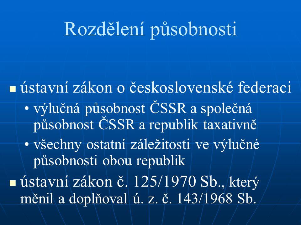 Rozdělení působnosti ústavní zákon o československé federaci výlučná působnost ČSSR a společná působnost ČSSR a republik taxativně všechny ostatní zál