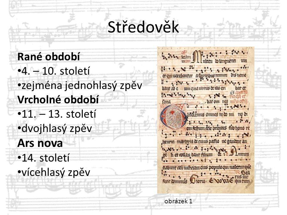 Středověk Rané období 4. – 10. století zejména jednohlasý zpěv Vrcholné období 11. – 13. století dvojhlasý zpěv Ars nova 14. století vícehlasý zpěv ob