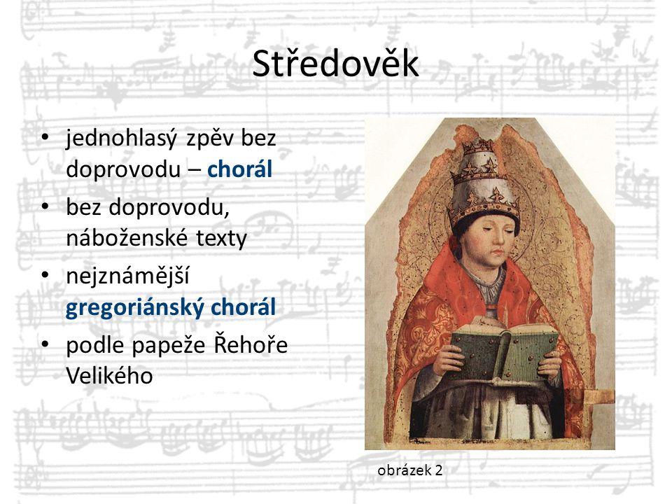Středověk jednohlasý zpěv bez doprovodu – chorál bez doprovodu, náboženské texty nejznámější gregoriánský chorál podle papeže Řehoře Velikého obrázek