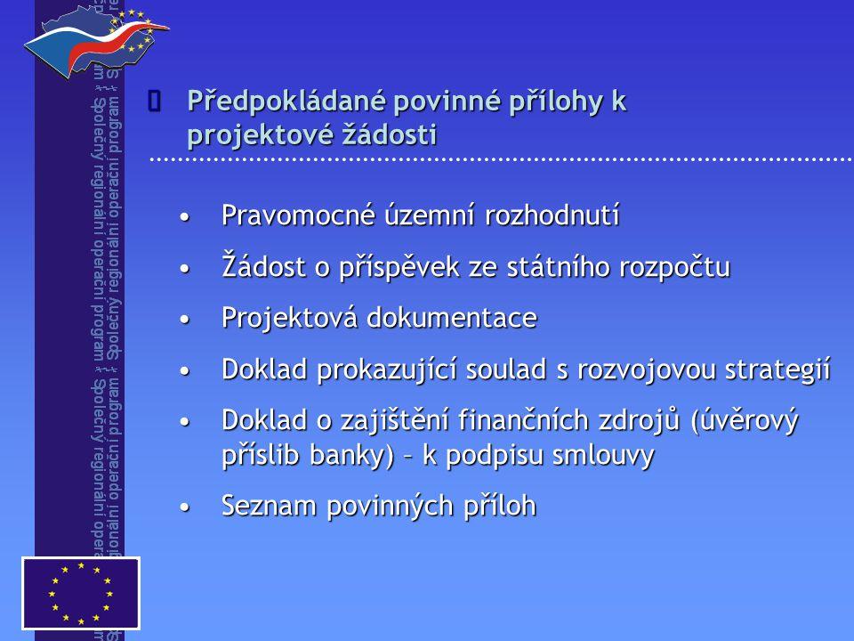Pravomocné územní rozhodnutíPravomocné územní rozhodnutí Žádost o příspěvek ze státního rozpočtuŽádost o příspěvek ze státního rozpočtu Projektová dokumentaceProjektová dokumentace Doklad prokazující soulad s rozvojovou strategiíDoklad prokazující soulad s rozvojovou strategií Doklad o zajištění finančních zdrojů (úvěrový příslib banky) – k podpisu smlouvyDoklad o zajištění finančních zdrojů (úvěrový příslib banky) – k podpisu smlouvy Seznam povinných přílohSeznam povinných příloh Předpokládané povinné přílohy k projektové žádosti 