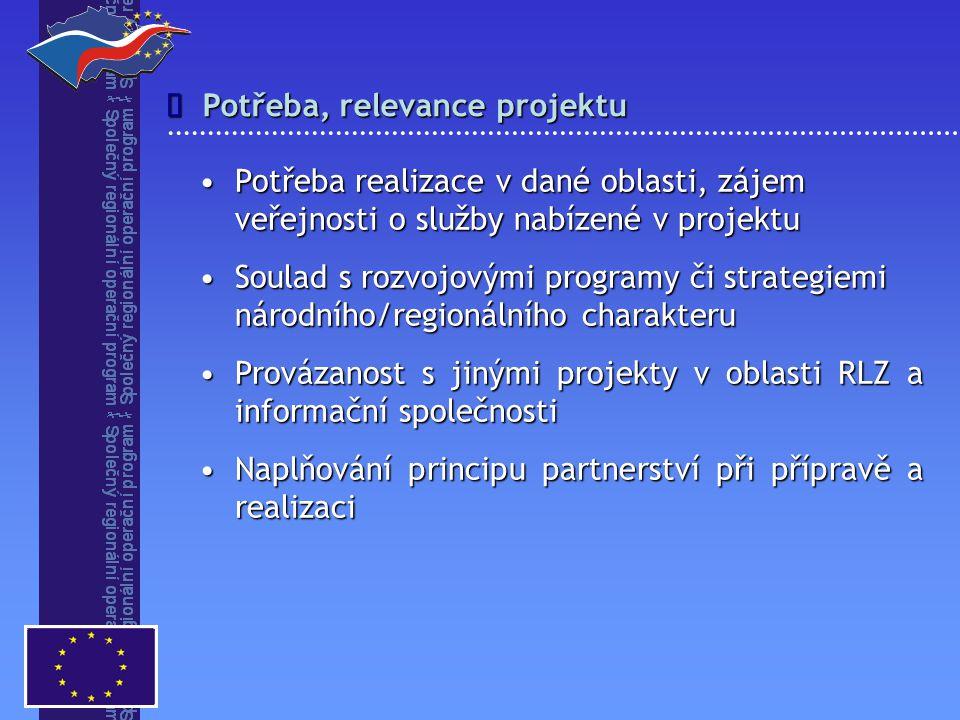 Potřeba, relevance projektu  Potřeba realizace v dané oblasti, zájem veřejnosti o služby nabízené v projektuPotřeba realizace v dané oblasti, zájem veřejnosti o služby nabízené v projektu Soulad s rozvojovými programy či strategiemi národního/regionálního charakteruSoulad s rozvojovými programy či strategiemi národního/regionálního charakteru Provázanost s jinými projekty v oblasti RLZ a informační společnostiProvázanost s jinými projekty v oblasti RLZ a informační společnosti Naplňování principu partnerství při přípravě a realizaciNaplňování principu partnerství při přípravě a realizaci
