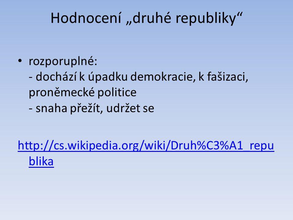 """Hodnocení """"druhé republiky rozporuplné: - dochází k úpadku demokracie, k fašizaci, proněmecké politice - snaha přežít, udržet se http://cs.wikipedia.org/wiki/Druh%C3%A1_repu blika"""
