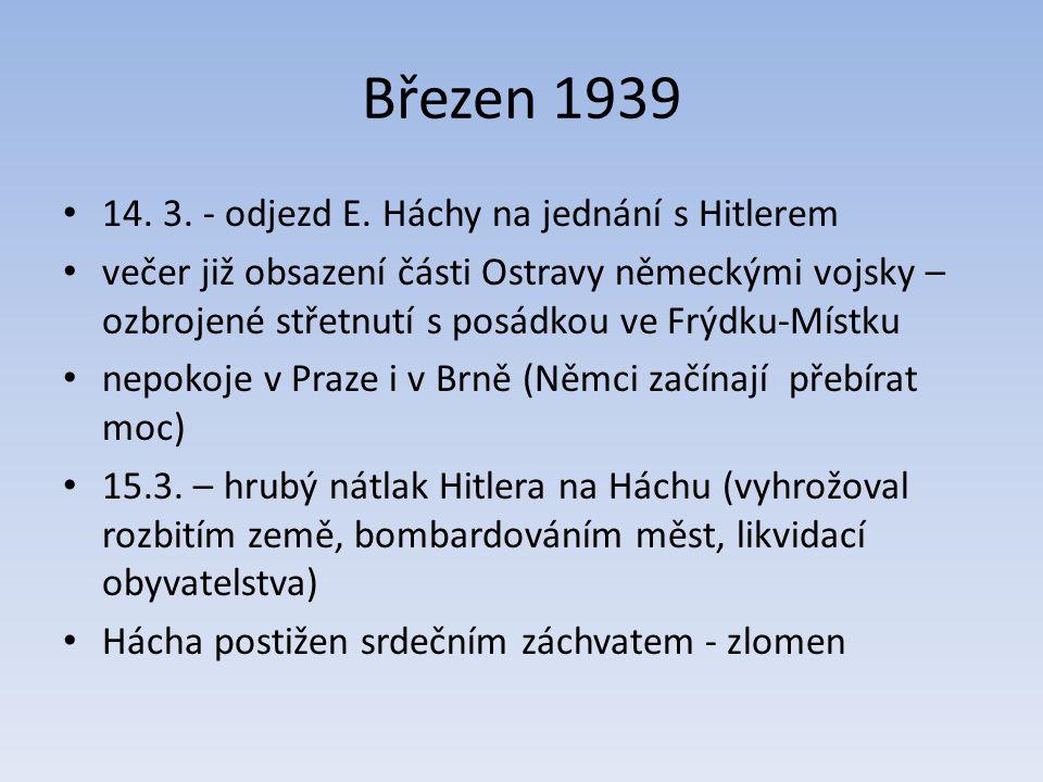 Březen 1939 14. 3. - odjezd E. Háchy na jednání s Hitlerem večer již obsazení části Ostravy německými vojsky – ozbrojené střetnutí s posádkou ve Frýdk