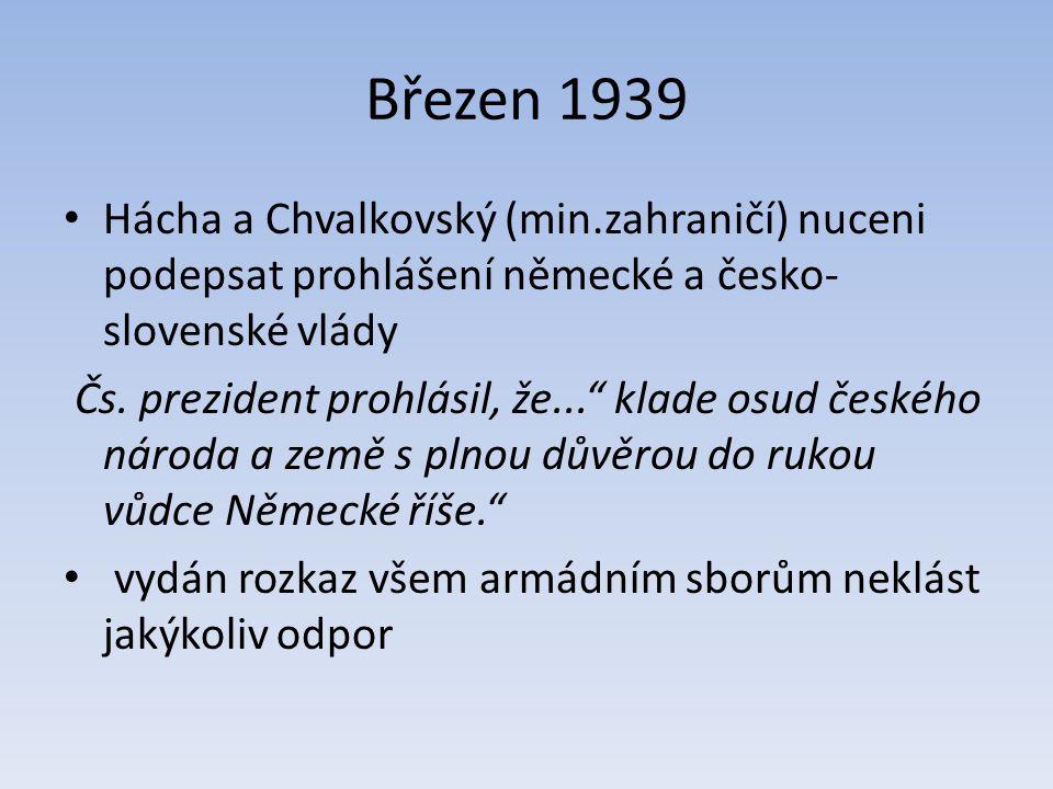 Březen 1939 Hácha a Chvalkovský (min.zahraničí) nuceni podepsat prohlášení německé a česko- slovenské vlády Čs.