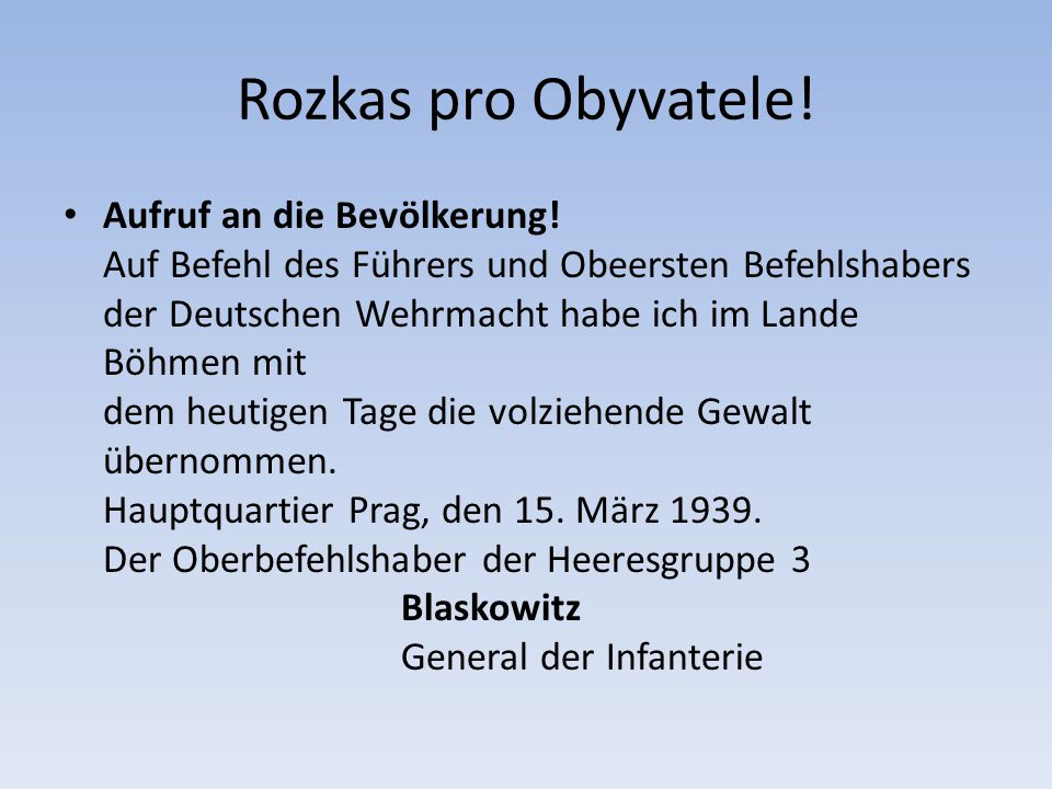 Rozkas pro Obyvatele! Aufruf an die Bevölkerung! Auf Befehl des Führers und Obeersten Befehlshabers der Deutschen Wehrmacht habe ich im Lande Böhmen m