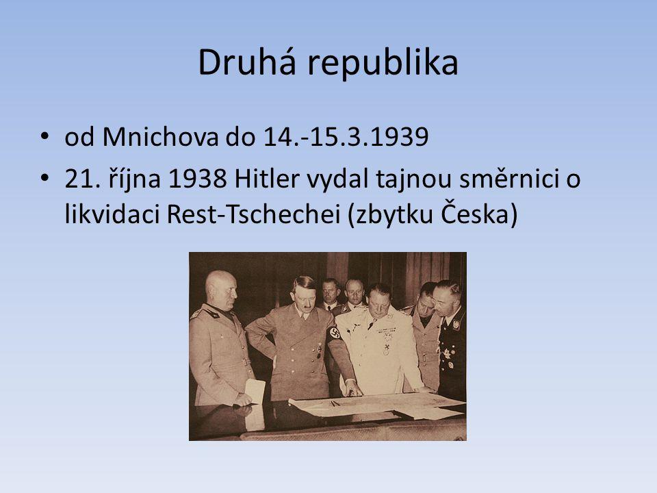 Druhá republika od Mnichova do 14.-15.3.1939 21. října 1938 Hitler vydal tajnou směrnici o likvidaci Rest-Tschechei (zbytku Česka)
