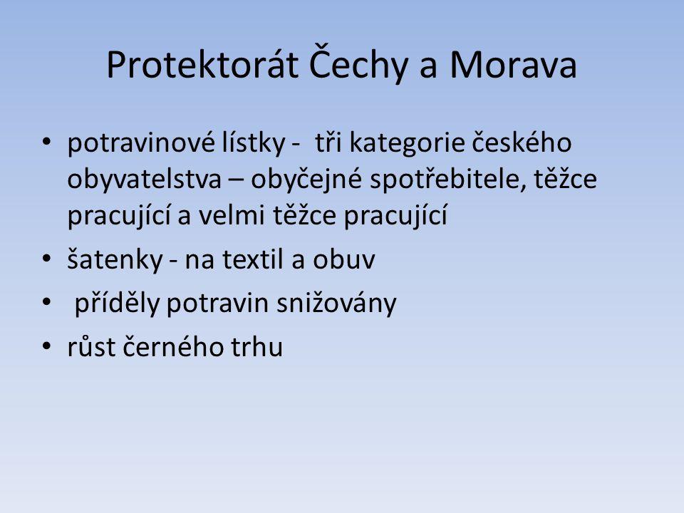 Protektorát Čechy a Morava potravinové lístky - tři kategorie českého obyvatelstva – obyčejné spotřebitele, těžce pracující a velmi těžce pracující šatenky - na textil a obuv příděly potravin snižovány růst černého trhu