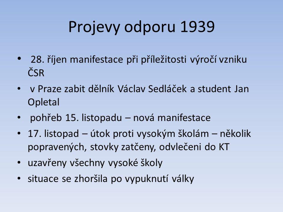 Projevy odporu 1939 28. říjen manifestace při příležitosti výročí vzniku ČSR v Praze zabit dělník Václav Sedláček a student Jan Opletal pohřeb 15. lis