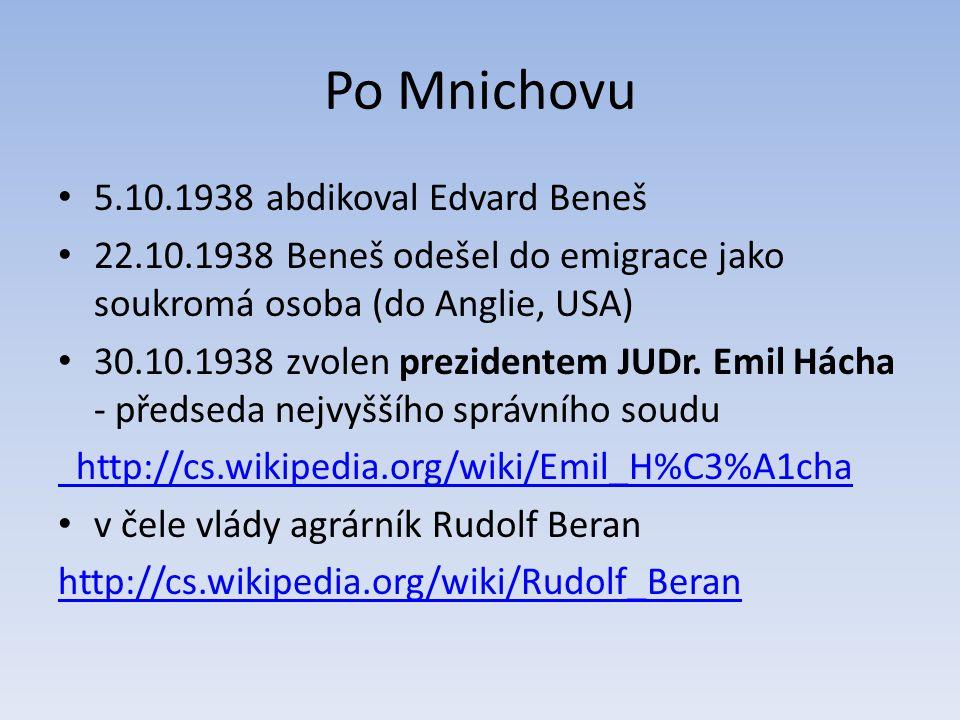 Po Mnichovu 5.10.1938 abdikoval Edvard Beneš 22.10.1938 Beneš odešel do emigrace jako soukromá osoba (do Anglie, USA) 30.10.1938 zvolen prezidentem JUDr.