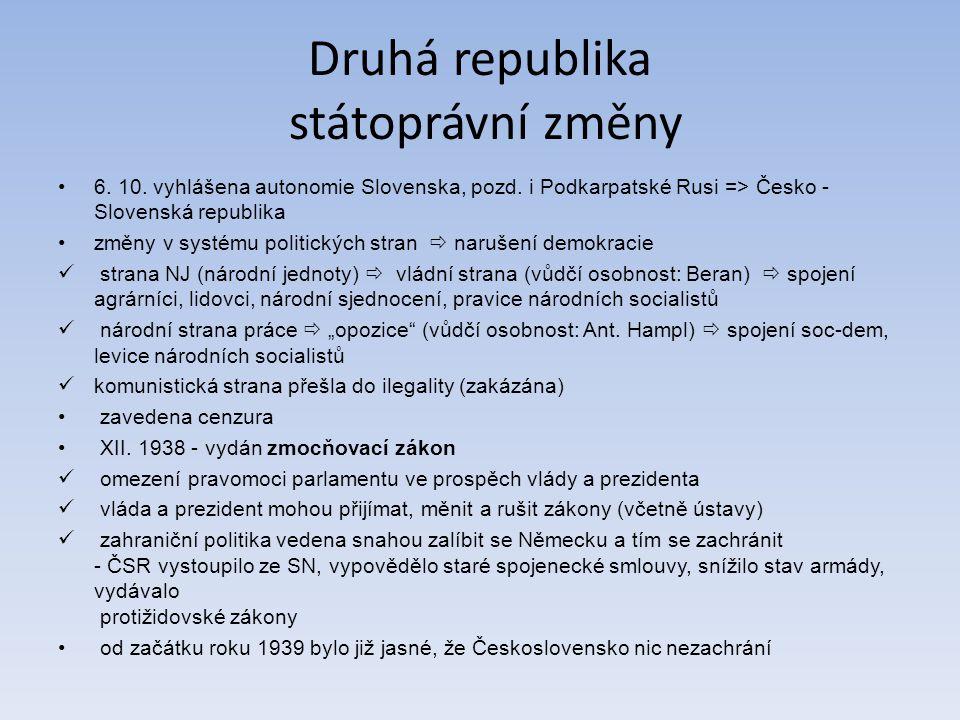 Druhá republika státoprávní změny 6. 10. vyhlášena autonomie Slovenska, pozd. i Podkarpatské Rusi => Česko - Slovenská republika změny v systému polit
