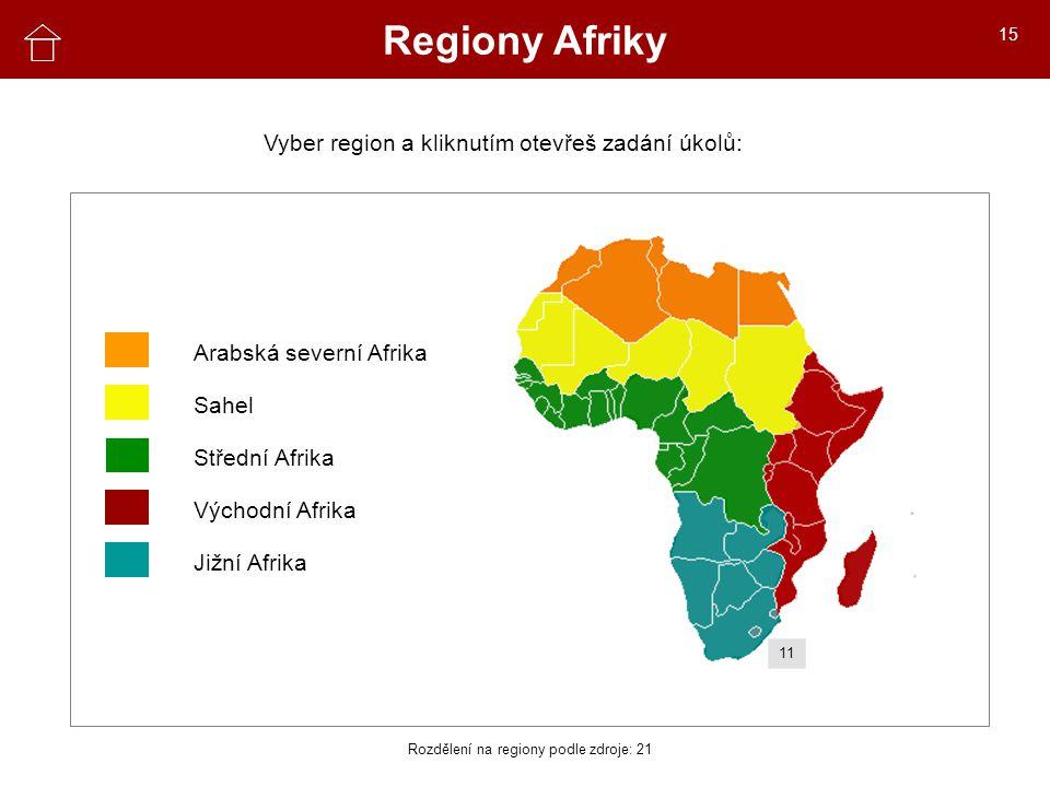 Regiony Afriky 11 Vyber region a kliknutím otevřeš zadání úkolů: Arabská severní Afrika Sahel Střední Afrika Východní Afrika Jižní Afrika Rozdělení na regiony podle zdroje: 21 15