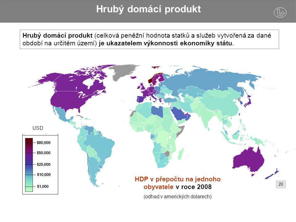 Hrubý domácí produkt HDP v přepočtu na jednoho obyvatele v roce 2008 (odhad v amerických dolarech) USD Hrubý domácí produkt (celková peněžní hodnota statků a služeb vytvořená za dané období na určitém území) je ukazatelem výkonnosti ekonomiky státu.
