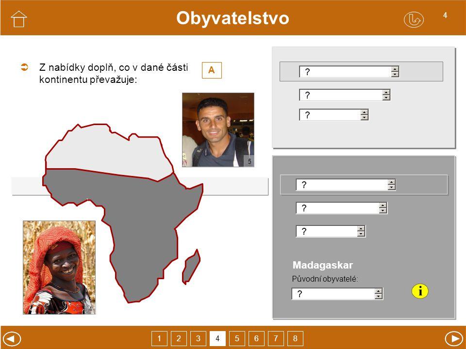 Obyvatelstvo 23465178 4 Madagaskar Původní obyvatelé:  Z nabídky doplň, co v dané části kontinentu převažuje: A 5 4