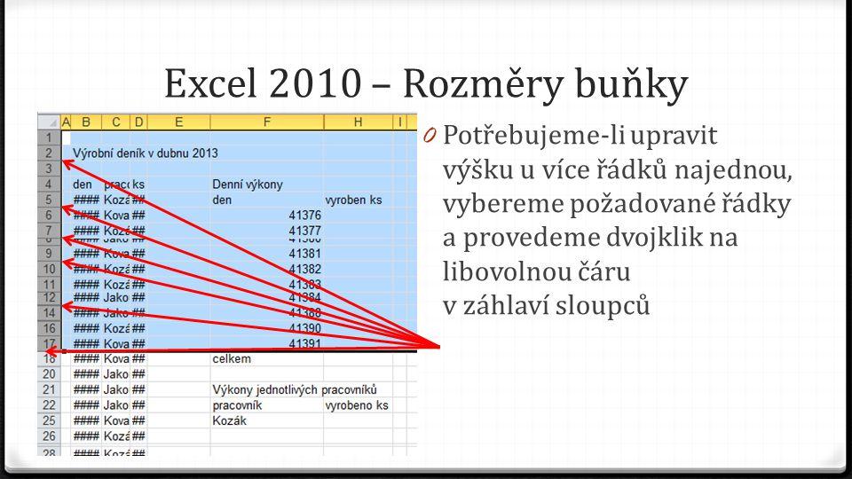 Excel 2010 – Rozměry buňky 0 Potřebujeme-li upravit výšku u více řádků najednou, vybereme požadované řádky a provedeme dvojklik na libovolnou čáru v z