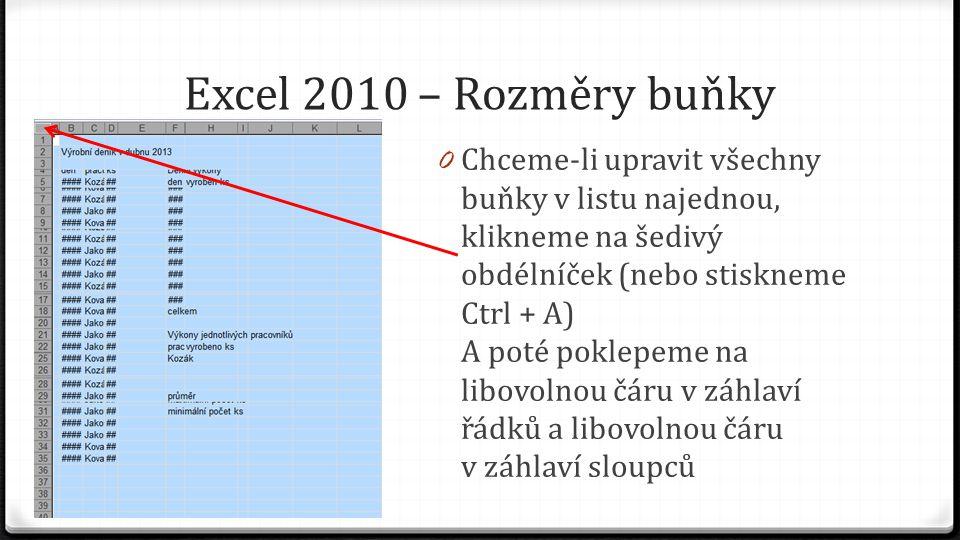 Excel 2010 – Rozměry buňky 0 Chceme-li upravit všechny buňky v listu najednou, klikneme na šedivý obdélníček (nebo stiskneme Ctrl + A) A poté poklepem