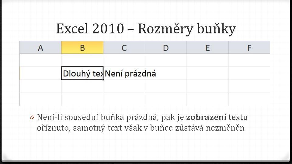 Excel 2010 – Rozměry buňky 0 Není-li sousední buňka prázdná, pak je zobrazení textu oříznuto, samotný text však v buňce zůstává nezměněn