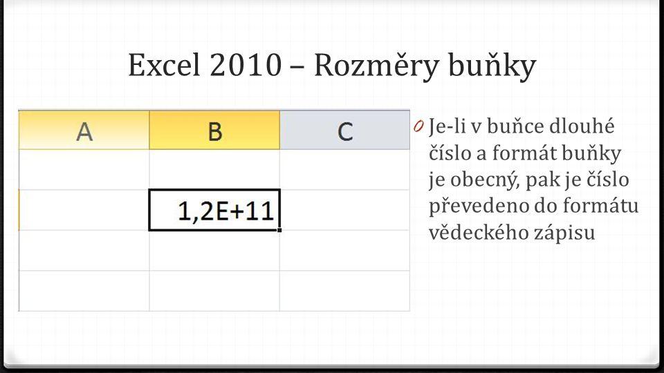 Excel 2010 – Rozměry buňky 0 Přiřadíme-li buňce číselný formát a číslo je příliš dlouhé do dané šířky sloupce zobrazí se znaky (#) 0 Pokud sloupec rozšíříme, zobrazí se zadané číslo