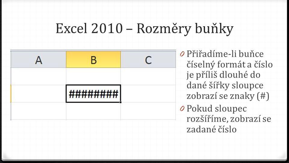 Excel 2010 – Rozměry buňky 0 Přiřadíme-li buňce číselný formát a číslo je příliš dlouhé do dané šířky sloupce zobrazí se znaky (#) 0 Pokud sloupec roz