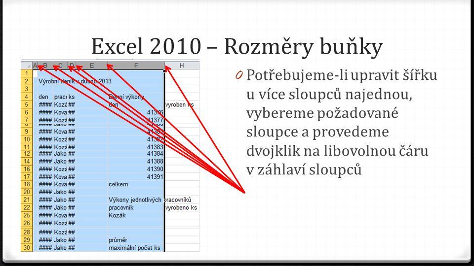 Excel 2010 – Rozměry buňky 0 Potřebujeme-li upravit šířku u více sloupců najednou, vybereme požadované sloupce a provedeme dvojklik na libovolnou čáru