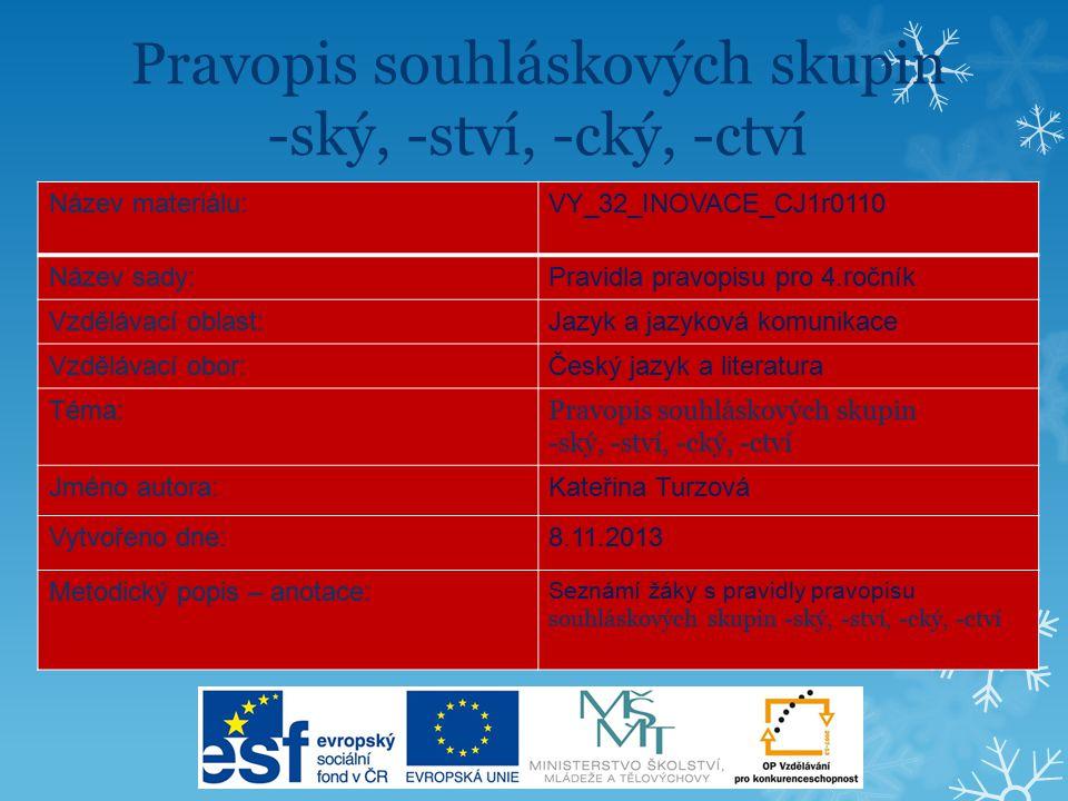 Pravidla českého pravopisu Pravopis souhláskových skupin -ský, -ství, -stvo/ - cký