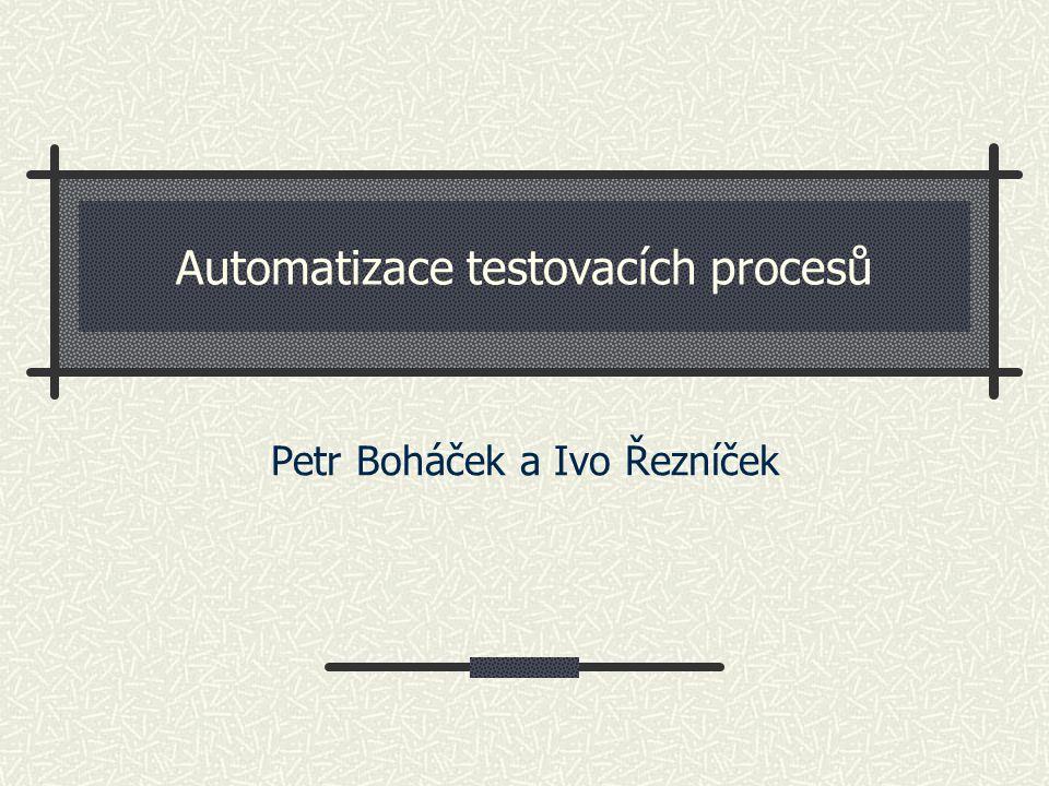 Automatizace testovacích procesů Petr Boháček a Ivo Řezníček
