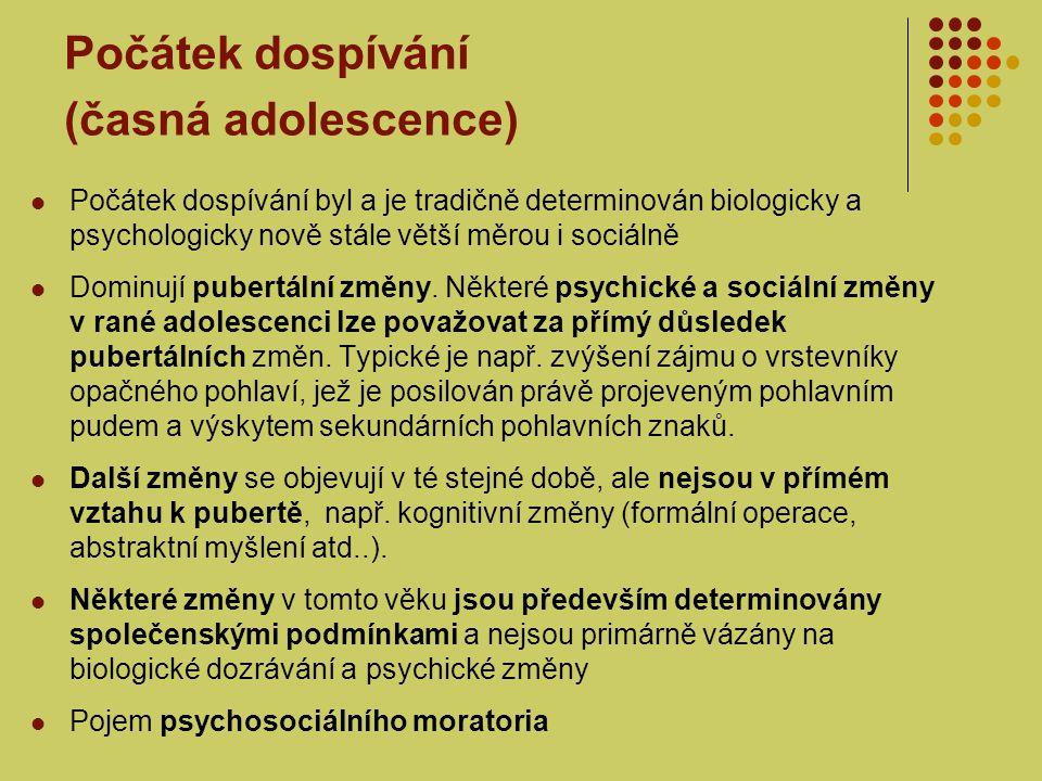 Počátek dospívání (časná adolescence) Počátek dospívání byl a je tradičně determinován biologicky a psychologicky nově stále větší měrou i sociálně Do