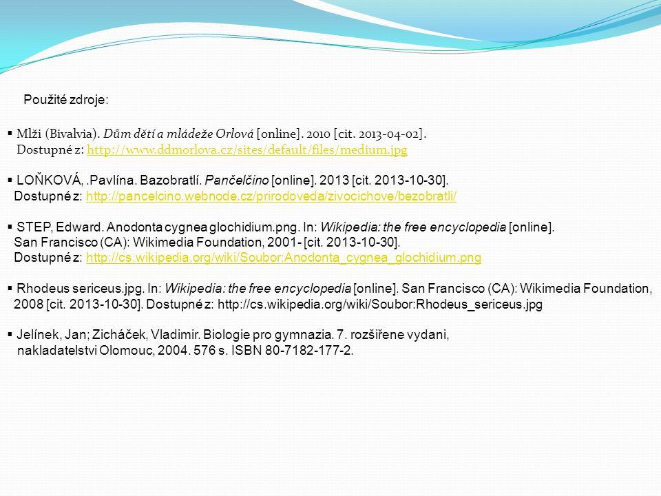 Použité zdroje:  Mlži (Bivalvia). Dům dětí a mládeže Orlová [online]. 2010 [cit. 2013-04-02]. Dostupné z: http://www.ddmorlova.cz/sites/default/files