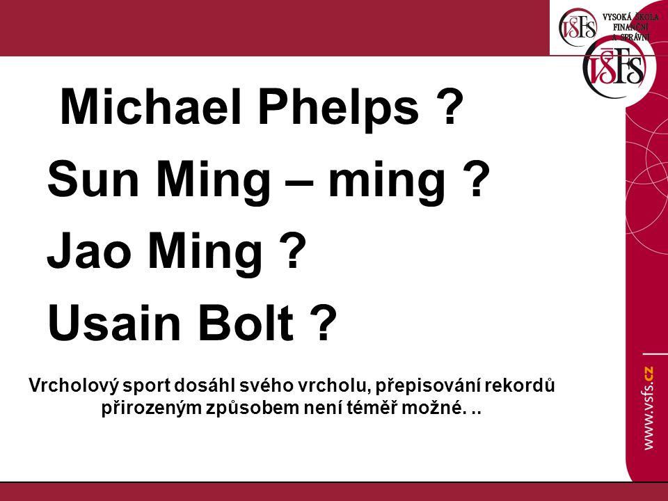 Michael Phelps ? Sun Ming – ming ? Jao Ming ? Usain Bolt ? Vrcholový sport dosáhl svého vrcholu, přepisování rekordů přirozeným způsobem není téměř mo