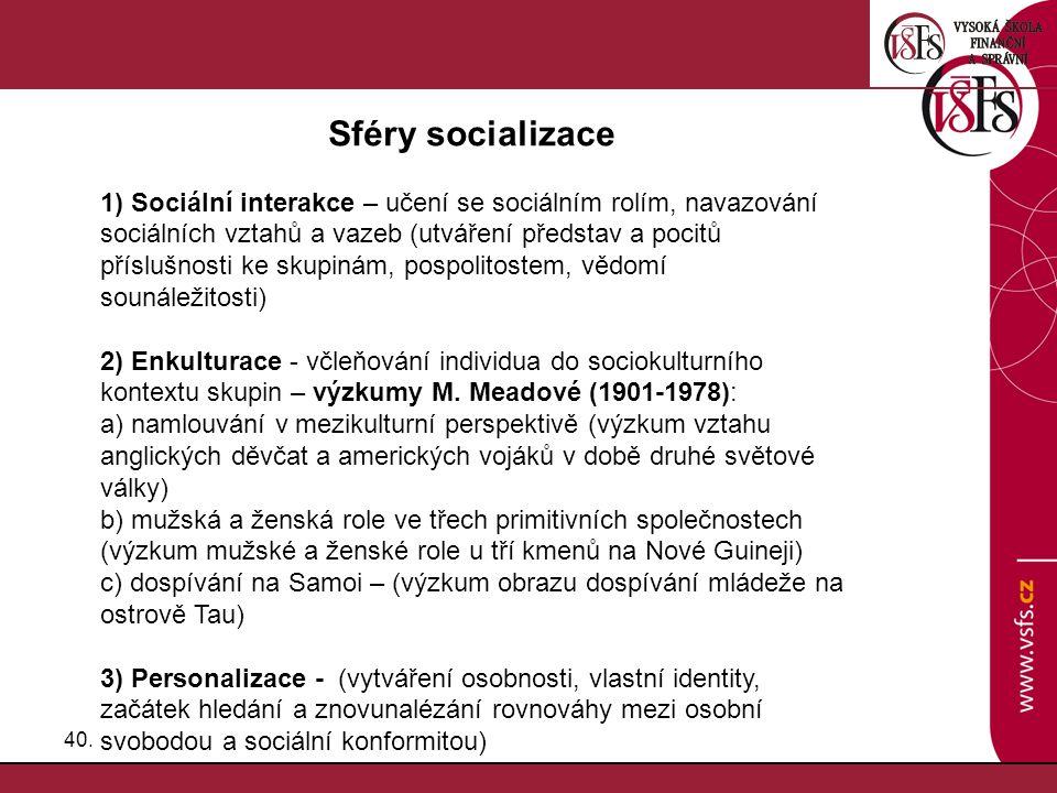 40. Sféry socializace 1) Sociální interakce – učení se sociálním rolím, navazování sociálních vztahů a vazeb (utváření představ a pocitů příslušnosti