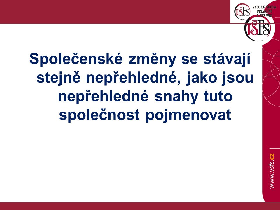 SPOLEČNOSTI POZDNÍ DOBY (vybrané příklady možných koncepcí společnosti) Typ společnostiAutor Dílo (v původním nebo českém znění) Rok vydání(v originále, popř.