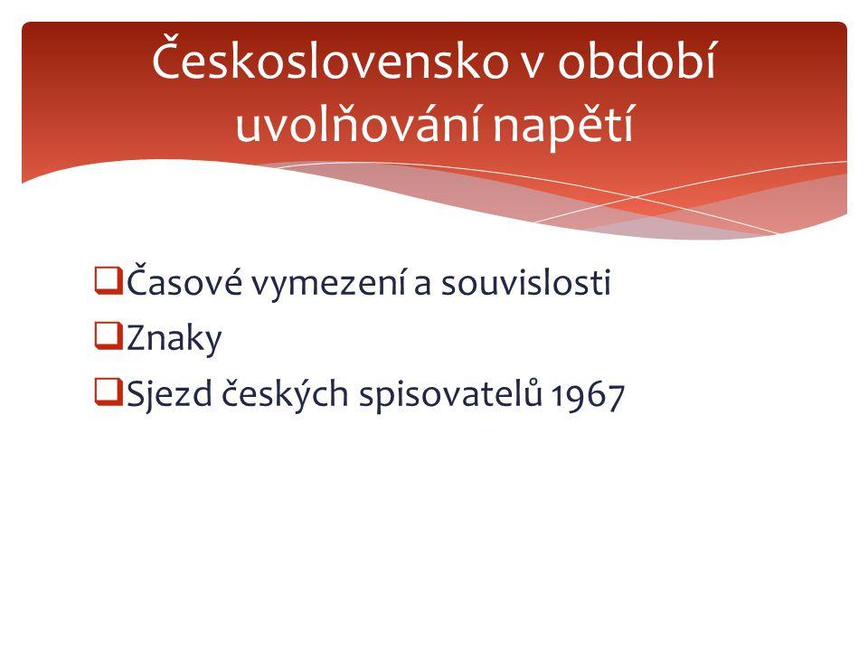  Časové vymezení a souvislosti  Znaky  Sjezd českých spisovatelů 1967 Československo v období uvolňování napětí