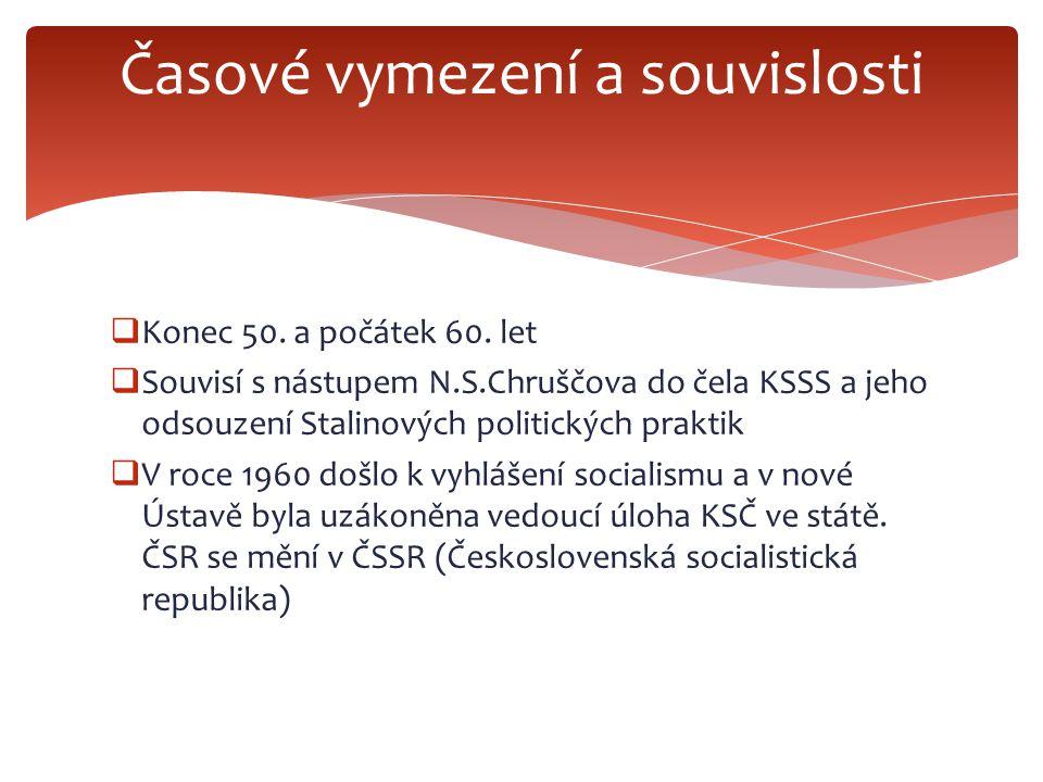  Konec 50. a počátek 60. let  Souvisí s nástupem N.S.Chruščova do čela KSSS a jeho odsouzení Stalinových politických praktik  V roce 1960 došlo k v