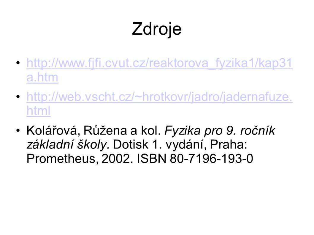 Zdroje http://www.fjfi.cvut.cz/reaktorova_fyzika1/kap31 a.htmhttp://www.fjfi.cvut.cz/reaktorova_fyzika1/kap31 a.htm http://web.vscht.cz/~hrotkovr/jadro/jadernafuze.