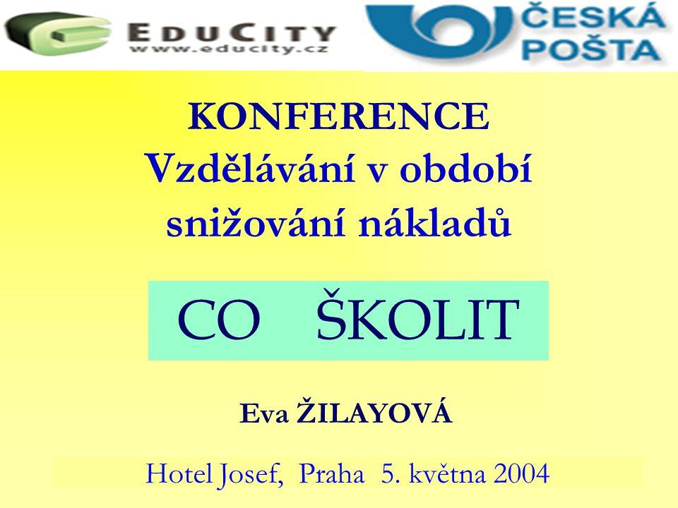 KONFERENCE Vzdělávání v období snižování nákladů Eva ŽILAYOVÁ Hotel Josef, Praha 5. května 2004 CO ŠKOLIT