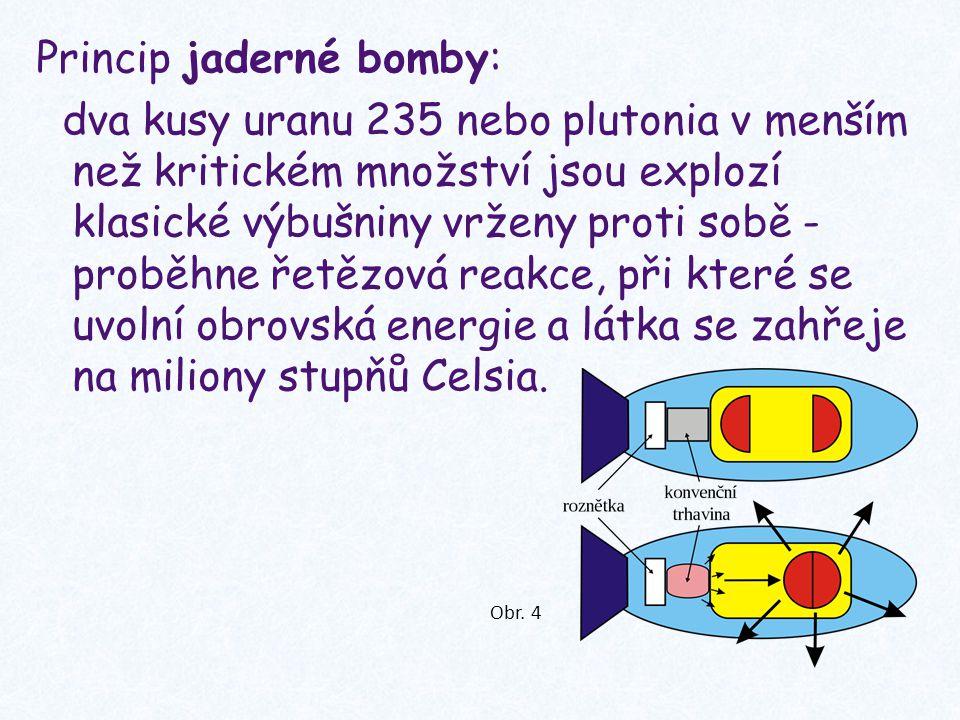 Princip jaderné bomby: dva kusy uranu 235 nebo plutonia v menším než kritickém množství jsou explozí klasické výbušniny vrženy proti sobě - proběhne řetězová reakce, při které se uvolní obrovská energie a látka se zahřeje na miliony stupňů Celsia.