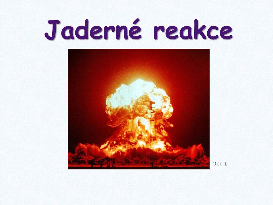 Jaderné reakce K jaderným reakcím dochází při srážkách atomových jader.