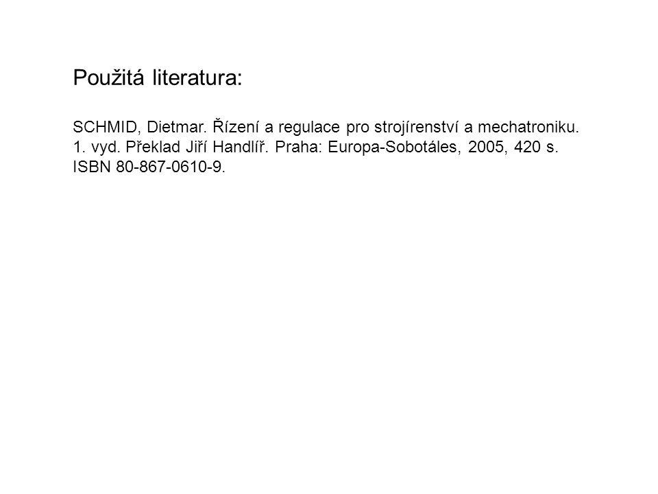 Použitá literatura: SCHMID, Dietmar. Řízení a regulace pro strojírenství a mechatroniku.