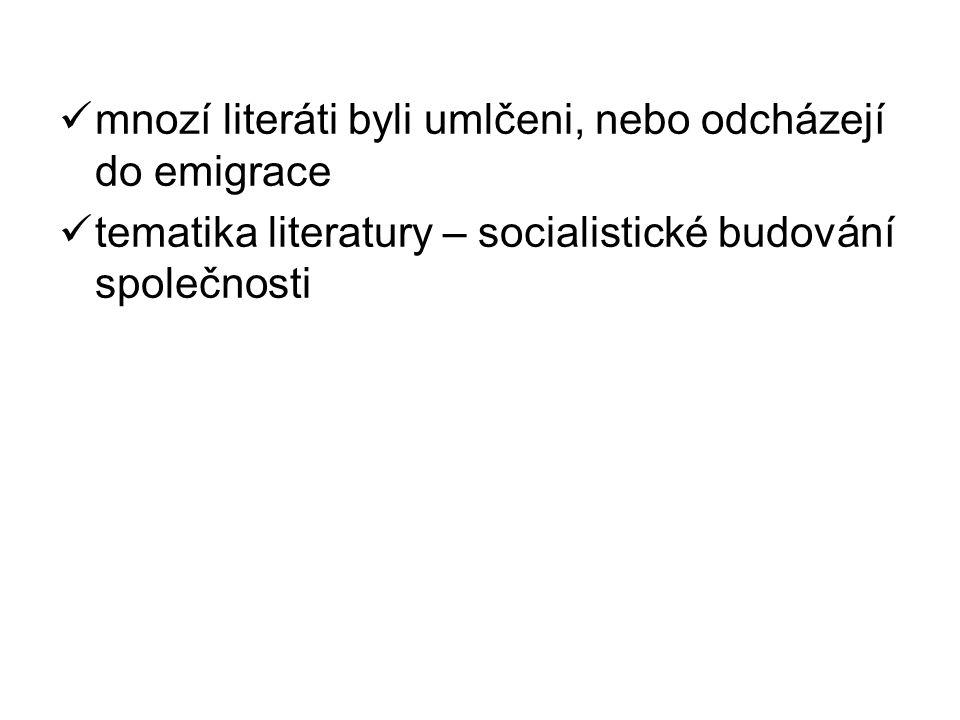 mnozí literáti byli umlčeni, nebo odcházejí do emigrace tematika literatury – socialistické budování společnosti