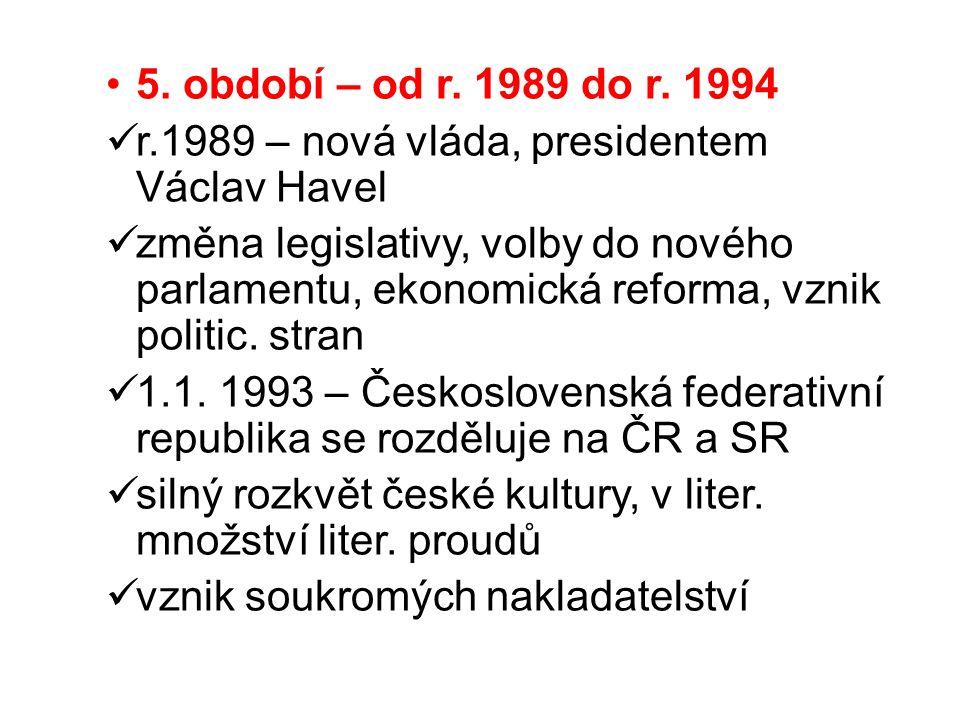 5. období – od r. 1989 do r. 1994 r.1989 – nová vláda, presidentem Václav Havel změna legislativy, volby do nového parlamentu, ekonomická reforma, vzn