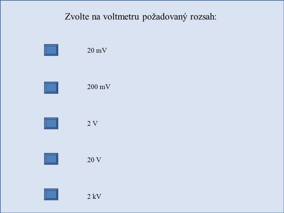 Zvolte na voltmetru požadovaný rozsah: 20 mV 200 mV 2 V 20 V 2 kV
