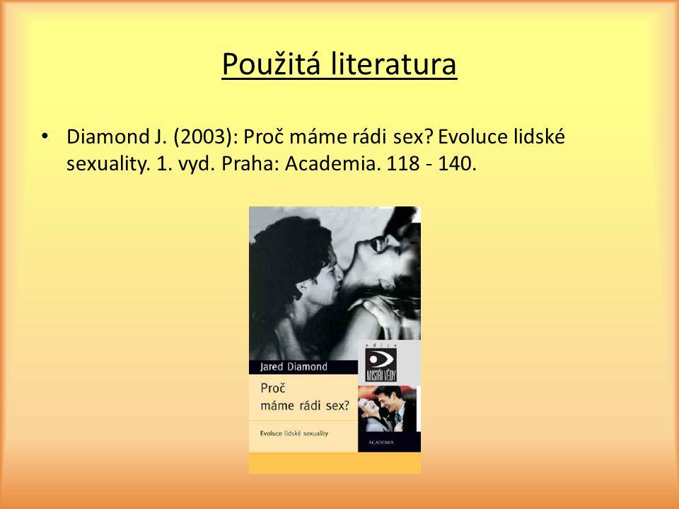 Použitá literatura Diamond J. (2003): Proč máme rádi sex? Evoluce lidské sexuality. 1. vyd. Praha: Academia. 118 - 140.
