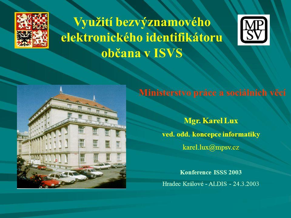 Využití bezvýznamového elektronického identifikátoru občana v ISVS Ministerstvo práce a sociálních věcí Mgr. Karel Lux ved. odd. koncepce informatiky