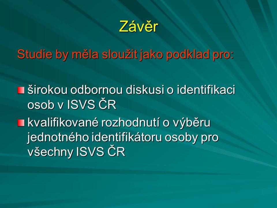 Závěr Studie by měla sloužit jako podklad pro: širokou odbornou diskusi o identifikaci osob v ISVS ČR kvalifikované rozhodnutí o výběru jednotného ide
