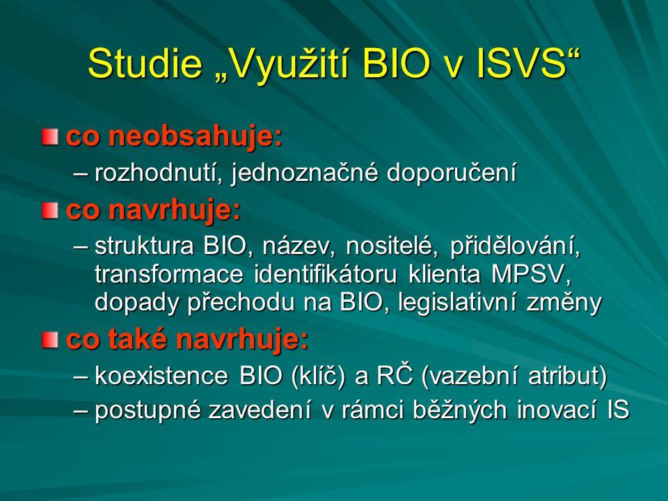 """Studie """"Využití BIO v ISVS"""" co neobsahuje: –rozhodnutí, jednoznačné doporučení co navrhuje: –struktura BIO, název, nositelé, přidělování, transformace"""