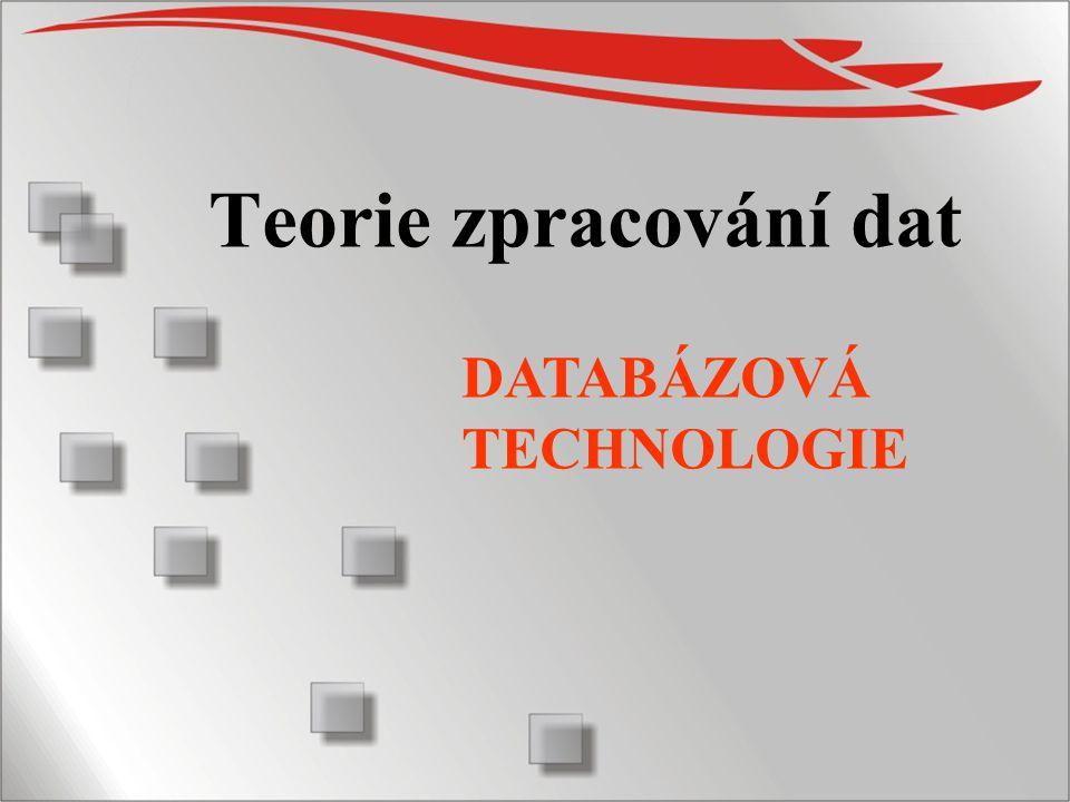1 Teorie zpracování dat DATABÁZOVÁ TECHNOLOGIE